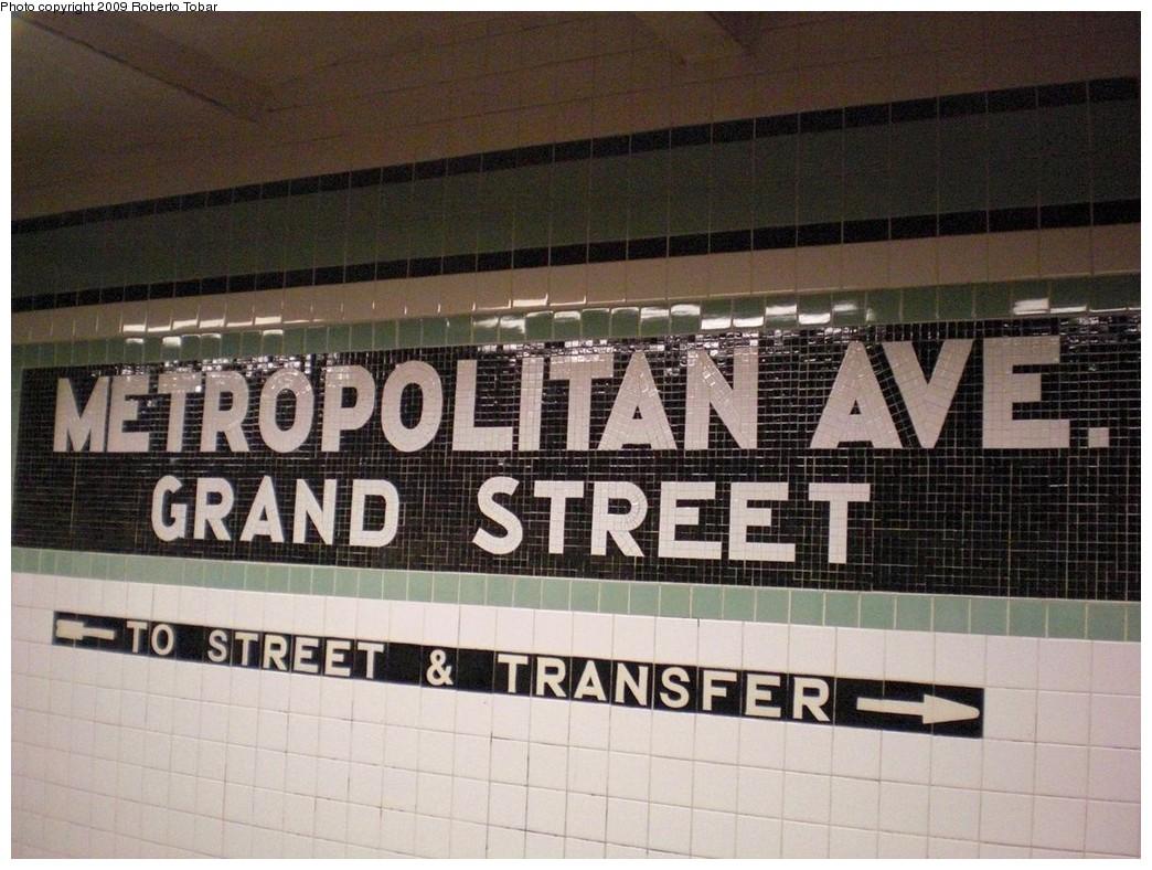 (259k, 1044x788)<br><b>Country:</b> United States<br><b>City:</b> New York<br><b>System:</b> New York City Transit<br><b>Line:</b> IND Crosstown Line<br><b>Location:</b> Metropolitan Avenue/Grand Street <br><b>Photo by:</b> Roberto C. Tobar<br><b>Date:</b> 4/25/2009<br><b>Notes:</b> Mosaic name tile.<br><b>Viewed (this week/total):</b> 0 / 913