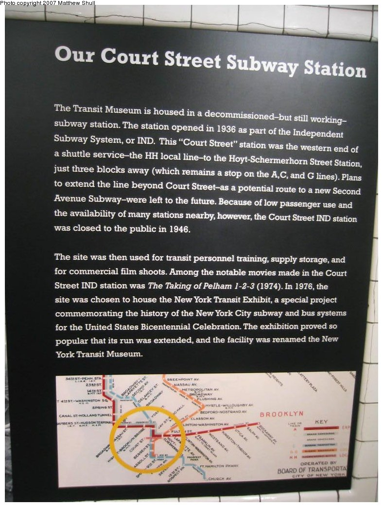 (187k, 788x1044)<br><b>Country:</b> United States<br><b>City:</b> New York<br><b>System:</b> New York City Transit<br><b>Location:</b> New York Transit Museum<br><b>Photo by:</b> Matthew Shull<br><b>Date:</b> 8/31/2007<br><b>Notes:</b> About the Court St Station - Re-opened in 1976 for special exhibition and never closed<br><b>Viewed (this week/total):</b> 0 / 1570