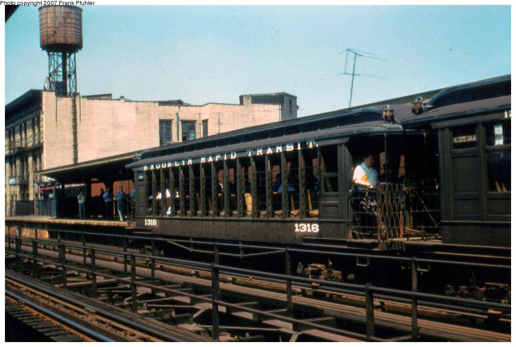 (207k, 1044x703)<br><b>Country:</b> United States<br><b>City:</b> New York<br><b>System:</b> New York City Transit<br><b>Line:</b> BMT Myrtle Avenue Line<br><b>Location:</b> Knickerbocker Avenue <br><b>Route:</b> Fan Trip<br><b>Car:</b> BMT Elevated Gate Car 1316 <br><b>Photo by:</b> Frank Pfuhler<br><b>Date:</b> 6/29/1958<br><b>Notes:</b> Farewell to the Gate Cars fantrip<br><b>Viewed (this week/total):</b> 3 / 2648