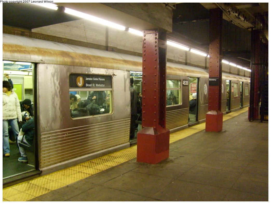 (262k, 1044x788)<br><b>Country:</b> United States<br><b>City:</b> New York<br><b>System:</b> New York City Transit<br><b>Line:</b> BMT Nassau Street/Jamaica Line<br><b>Location:</b> Bowery <br><b>Route:</b> J<br><b>Car:</b> R-42 (St. Louis, 1969-1970)  4838 <br><b>Photo by:</b> Leonard Wilson<br><b>Date:</b> 9/7/2007<br><b>Viewed (this week/total):</b> 1 / 2853