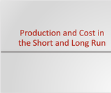 Principles of Microeconomics Course Content, Production and Cost in the Short and Long Run, Production and Cost in the Short and Long Run Resources
