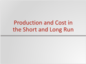 Production and Cost in the Short and Long Run Resources