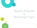 Speech Purpose & Selecting a Topic
