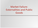 Market Failure: Externalities and Public Goods Resources