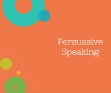 Public Speaking Course Content, Persuasive Speaking, Persuasive Speaking Resources