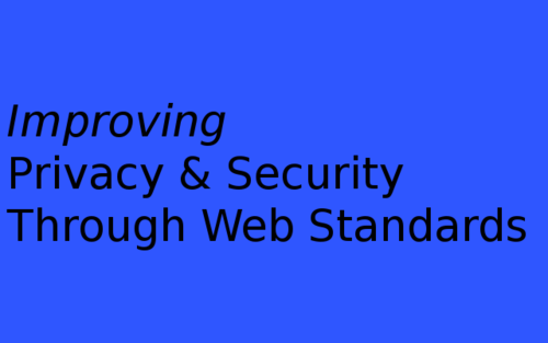 Improving Privacy & Security Through Web Standards