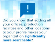Did you know that adding all your offices, production facilities and other locations to your profile makes your organization significantly more searchable?