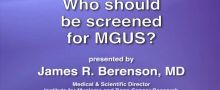 Who should be screened for MGUS?