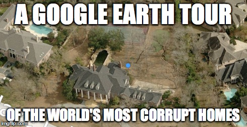 A Google Earth tour of the world's most corrupt homes