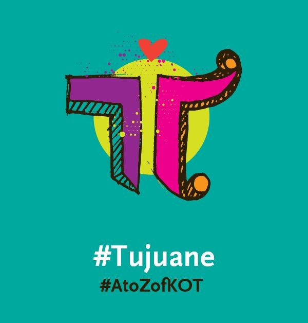 T is for #Tujuane