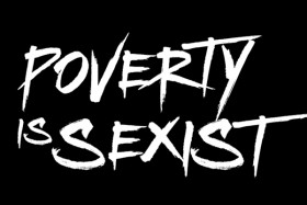 Poverty is sexist – it's about time someone said it