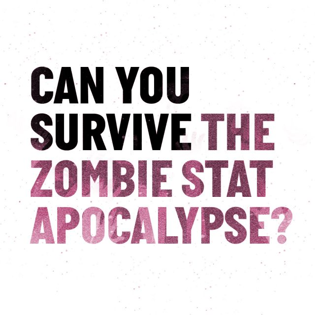 Can YOU survive the zombie stat apocalypse?