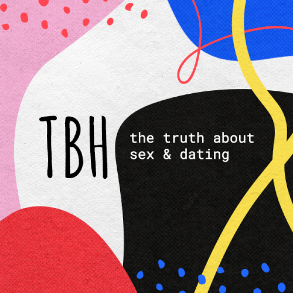 TBH: The Truth About Sex & Dating