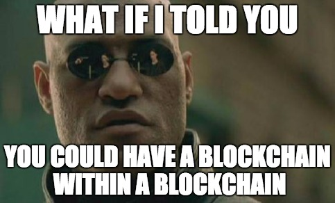 What if I told you... you could have a blockchain within a blockchain.