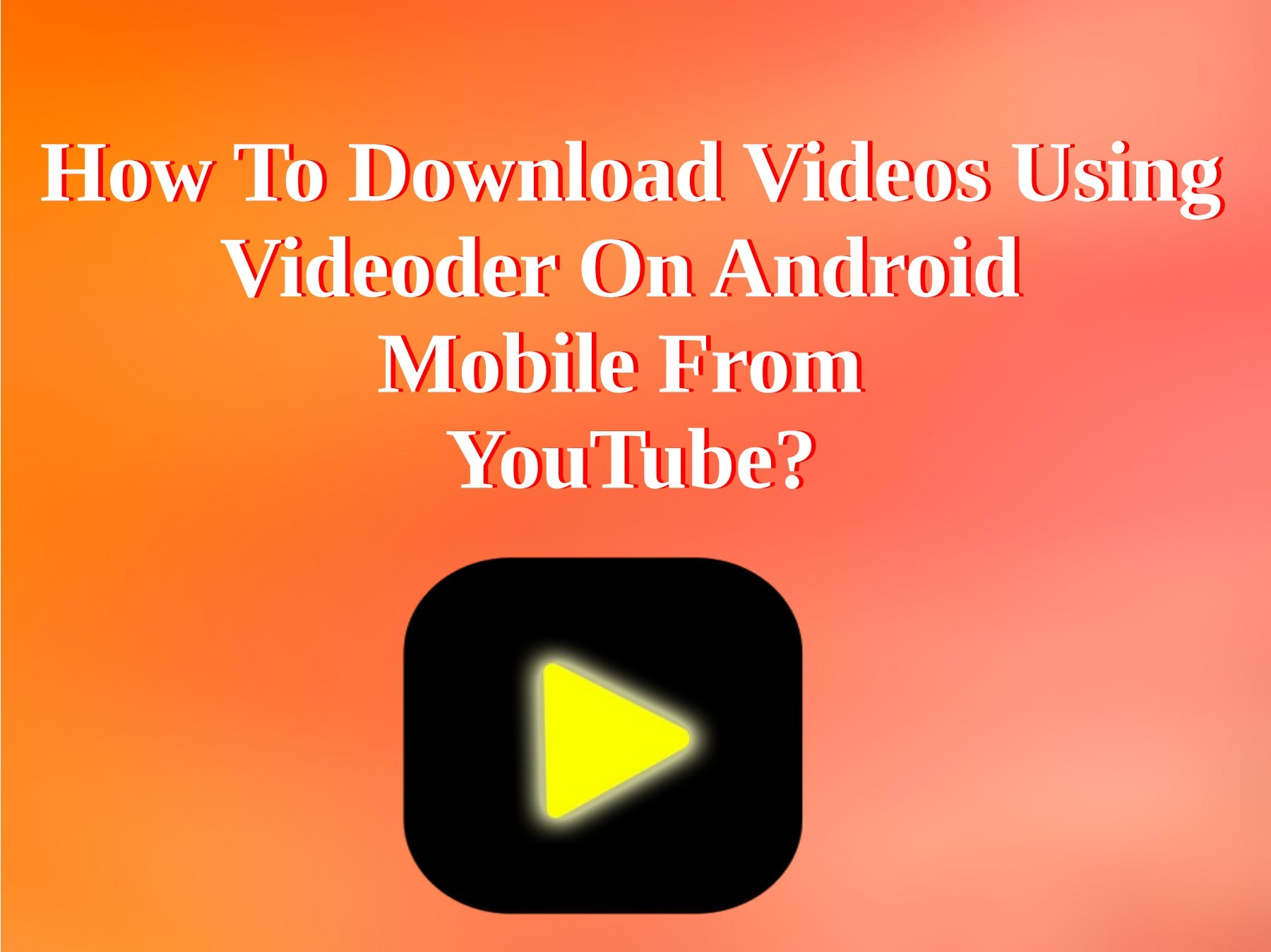 How to download videos using Videoder on android mobile from