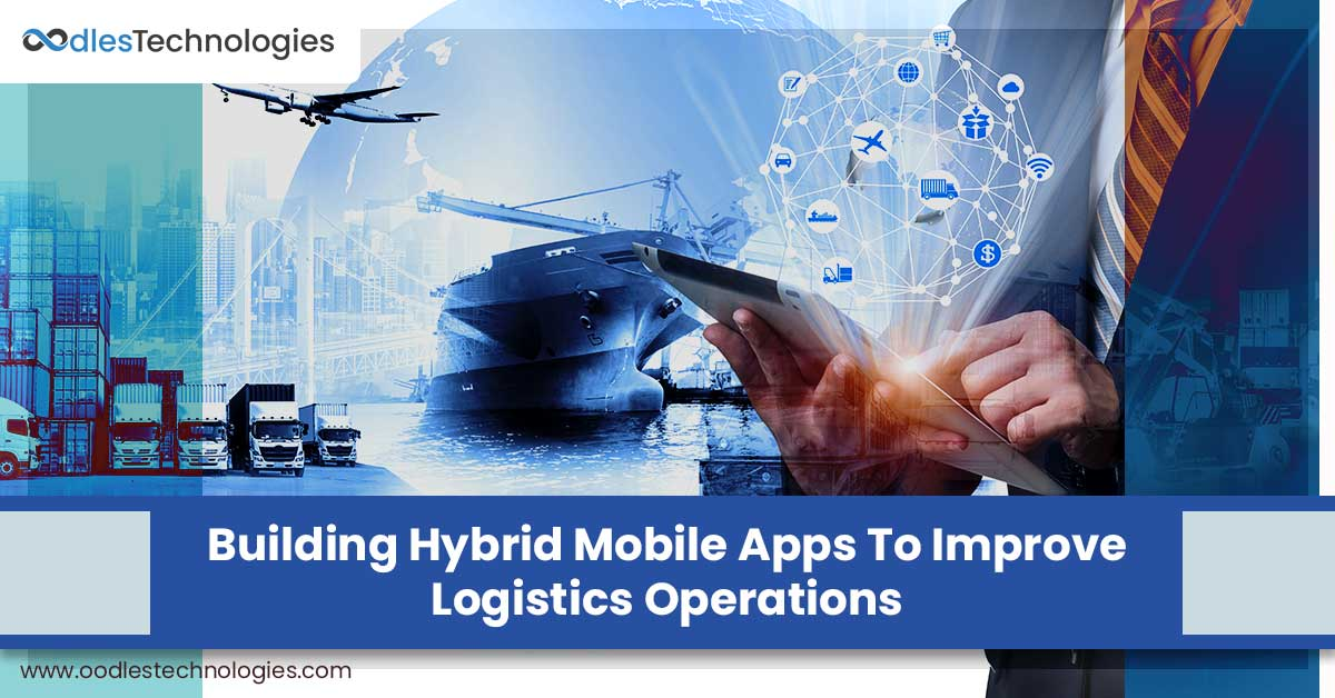 Benefits of a Hybrid Mobile App In The Logistics Industry