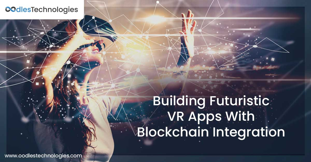 Building Futuristic VR Applications With Blockchain Integration