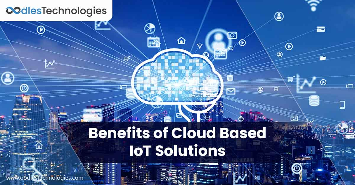 Enterprise Benefits of Implementing Cloud Based IoT Solutions