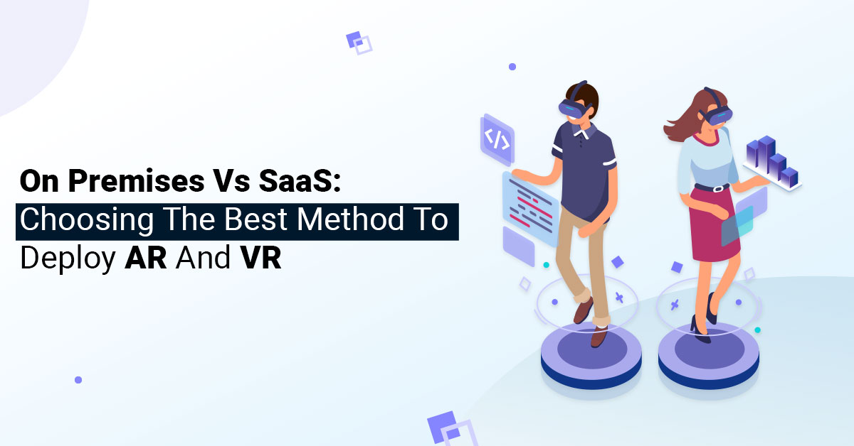 On Premises Vs Saas: AR VR App Development Services
