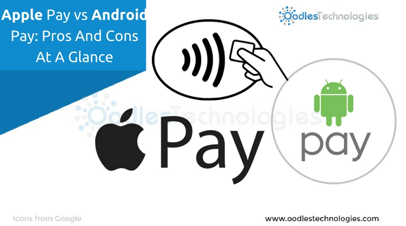 Apple Pay vs Android Pay Pros And Cons At A Glance
