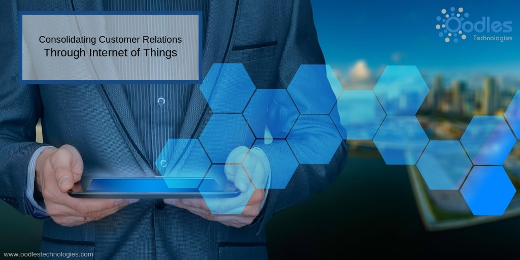 Consolidating Customer Relations Through Internet of Things