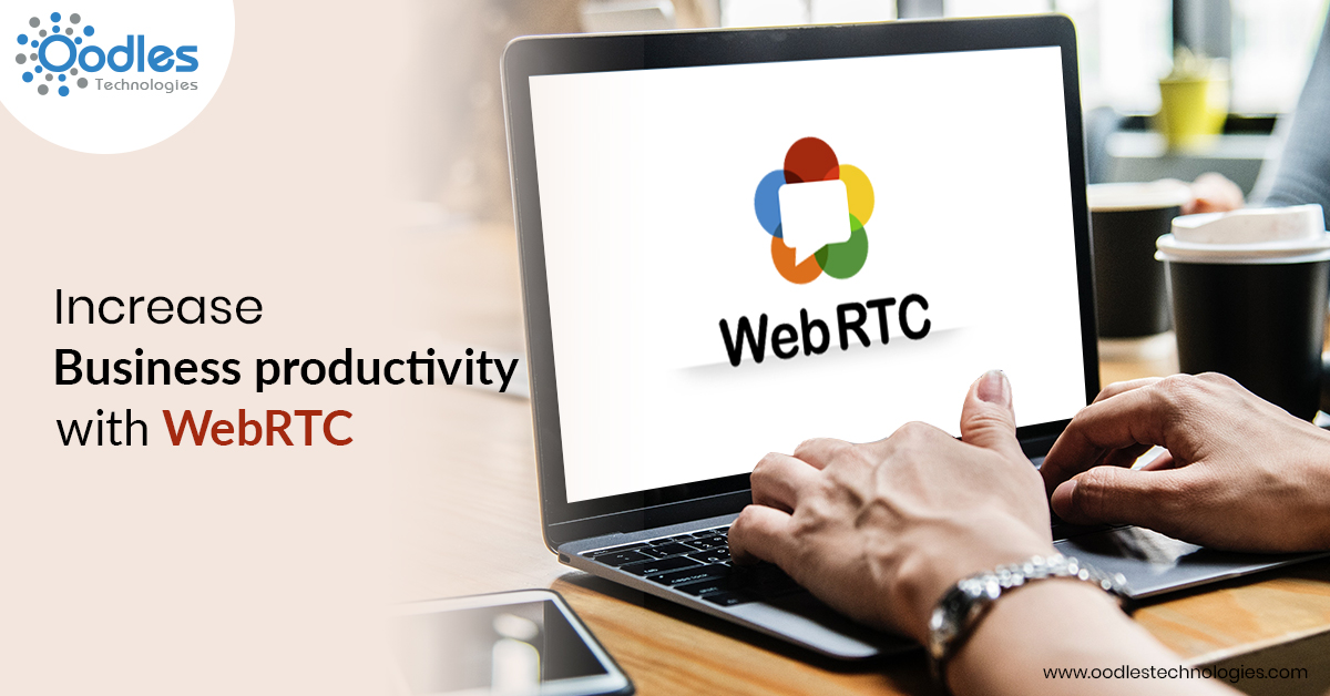 How WebRTC Can Help In Boosting Your Business Productivity