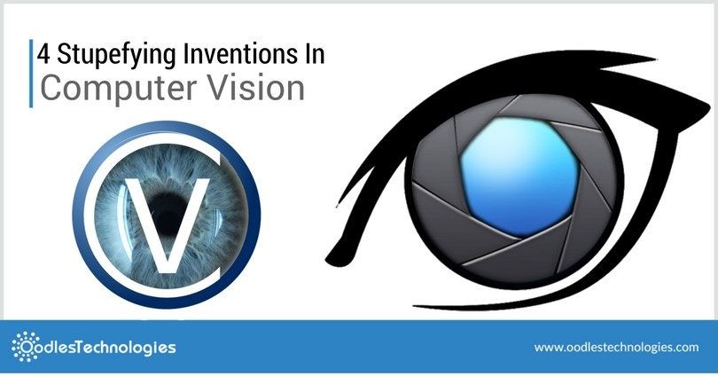 4 Stupefying Inventions In Computer Vision