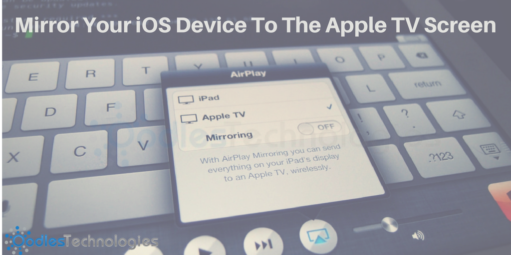 Mirror Your iOS Device To The Apple TV Screen