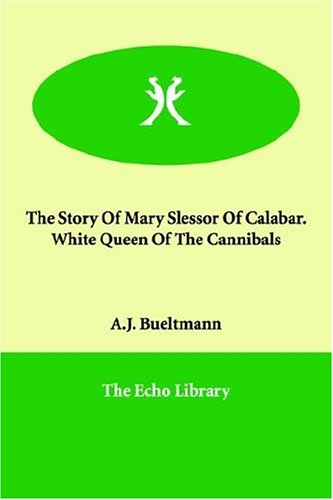 White Queen of the Cannibals: the Story of Mary Slessor of Calabar
