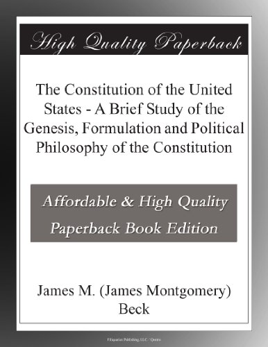 The Constitution of the United States A Brief Study of the Genesis, Formulation and Political Philosophy of the Constitution