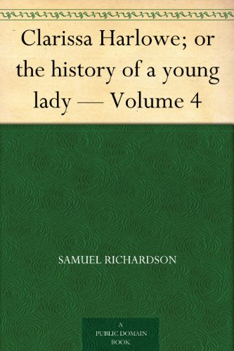 Clarissa Harlowe; or the history of a young lady — Volume 4
