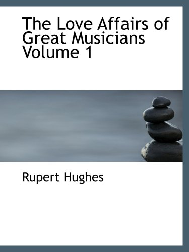 The Love Affairs of Great Musicians, Volume 1