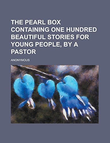 The Pearl Box Containing One Hundred Beautiful Stories for Young People, by a Pastor