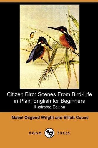 Citizen Bird: Scenes from Bird-Life in Plain English for Beginners