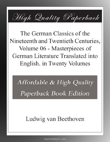 The German Classics of the Nineteenth and Twentieth Centuries, Volume 06 Masterpieces of German Literature Translated into English. in Twenty Volumes