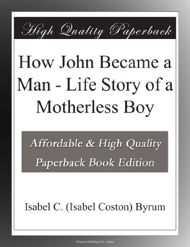 How John Became a Man: Life Story of a Motherless Boy