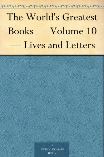The World's Greatest Books — Volume 10 — Lives and Letters