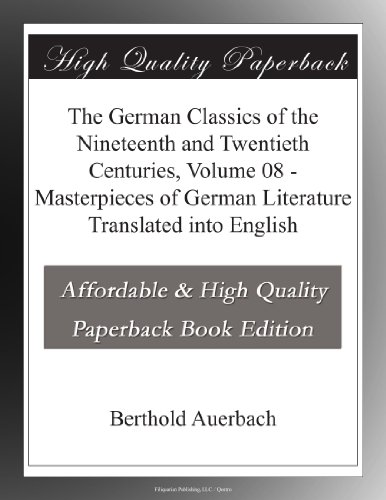 The German Classics of the Nineteenth and Twentieth Centuries, Volume 08 Masterpieces of German Literature Translated into English