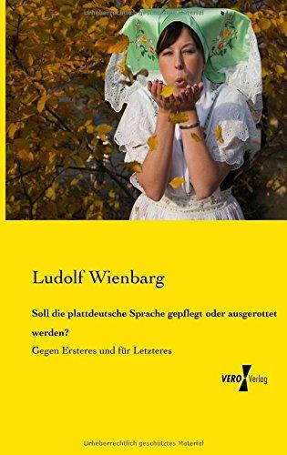 Soll die plattdeutsche Sprache gepflegt oder ausgerottet werden? Gegen Ersteres und für Letzteres