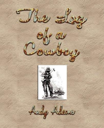 The Log of a Cowboy: A...
