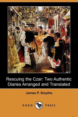 Rescuing the Czar Two authentic diaries arranged and translated