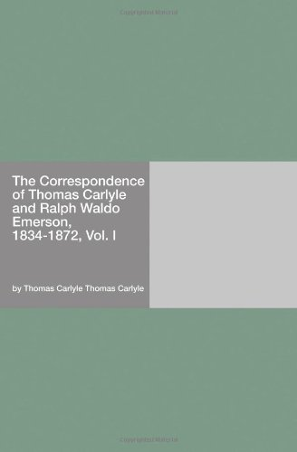 The Correspondence of Thomas Carlyle and Ralph Waldo Emerson, 1834-1872, Vol. I