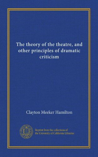 The Theory of the Theatre, and Other Principles of Dramatic Criticism