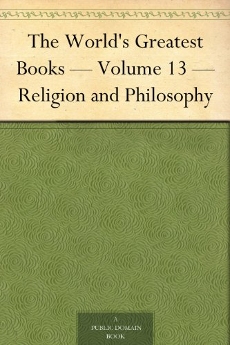 The World's Greatest Books — Volume 13 — Religion and Philosophy