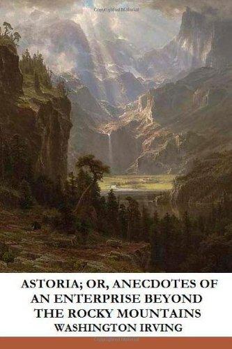 Astoria; Or, Anecdotes...