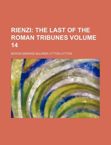 Rienzi, the Last of th...