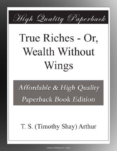 True Riches; Or, Wealt...