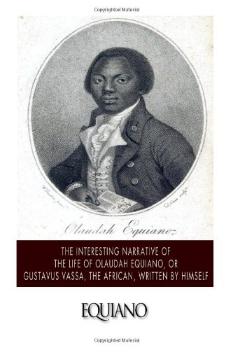 The Interesting Narrative of the Life of Olaudah Equiano, Or Gustavus Vassa, The African Written By Himself