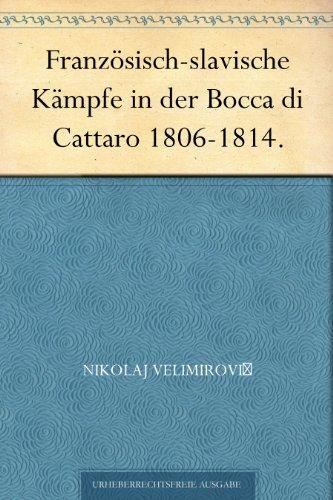 Französisch-slavische Kämpfe in der Bocca di Cattaro 1806-1814.