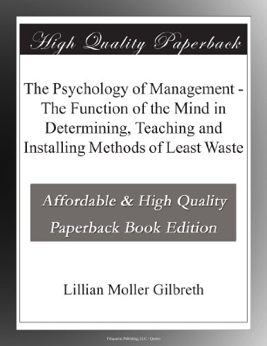 The Psychology of Management The Function of the Mind in Determining, Teaching and Installing Methods of Least Waste